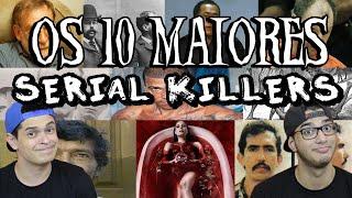 OS 10 MAIORES SERIAL KILLERS DO MUNDO