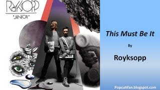 Royksopp - This Must Be It (Lyrics)