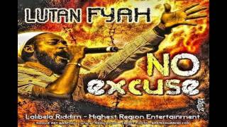 LUTAN FYAH - NO EXCUSE (LALIBELA RIDDIM) HIGHEST REGION ENT [SEPTEMBER 2011]