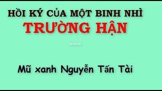 Hồi ký của một binh nhì mũ xanh  - Trường hận  - Nguyễn Tấn Tài