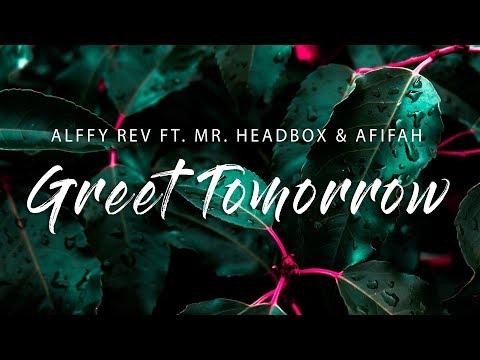 Free Download Alffy Rev - Greet Tomorrow (lyrics) Ft Mr. Headbox & Afifah Mp3 dan Mp4
