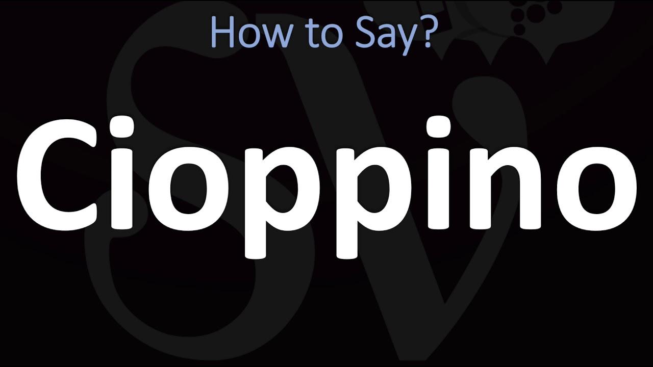 How To Pronounce Cioppino Correctly Youtube