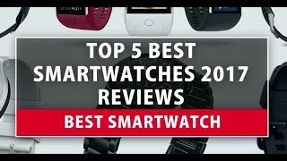 Best Smartwatch - Top 5 Best Smartwatches 2018 Reviews
