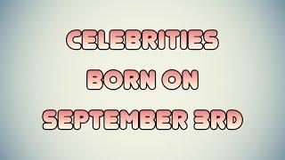 Celebrities Born September 3rd