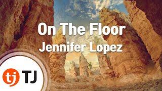 [TJ노래방] On The Floor - Jennifer Lopez(Feat.Pitbull) / TJ Karaoke