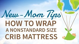 How To Wrap A Nonstandard Size Crib Mattress