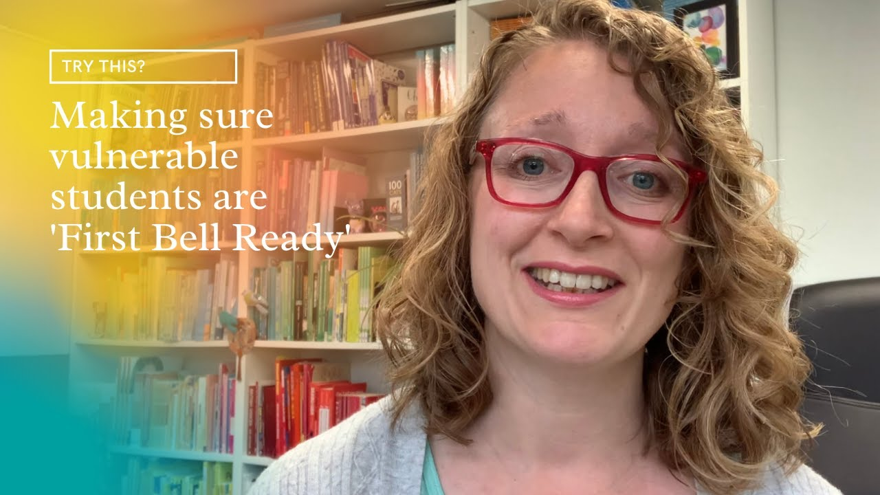 TRY THIS? | Making sure vulnerable students are 'first bell ready'