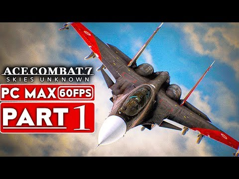ACE COMBAT 7 Gameplay Walkthrough Part 1 Campaign [1080p HD 60FPS PC] - No Commentary
