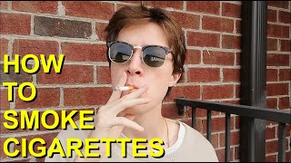 HOW TO SMOKE A CIGAŔETTE (FULL TUTORIAL)