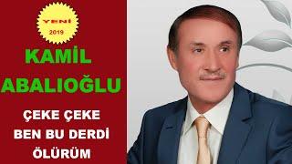 Kamil Abalıoğlu Çeke çeke ben bu derdi ölürüm