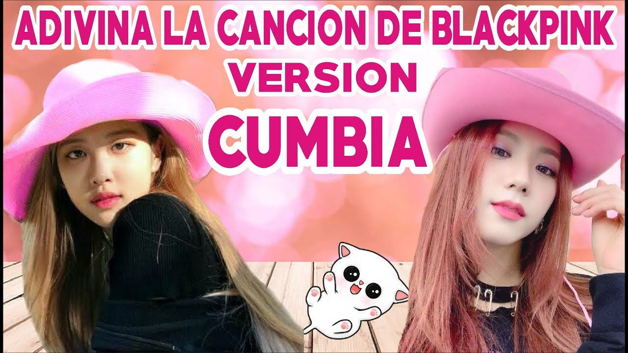 ADIVINA LA CANCION DE BLACKPINK VERSION CUMBIA