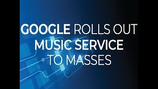 Google rolls out music service to masses