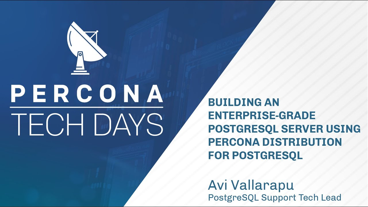 Building Enterprise Grade PostgreSQL using Percona distribution for PostgreSQL - Percona Tech Days