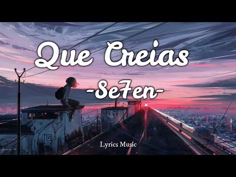 Que Creías - SE7EN (Lyrics)