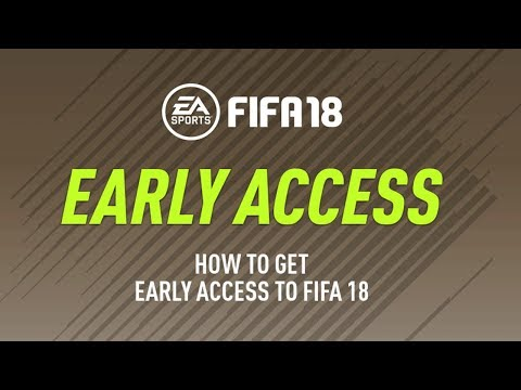HOW TO GET FIFA 18 ONE WEEK EARLY   FULL GAME EARLY ACCESS DETAILS YOU NEED TO KNOW