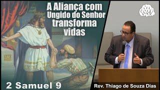 2 Samuel 9 - A Aliança com Ungido do Senhor transforma vidas - Rev. Thiago de Souza Dias