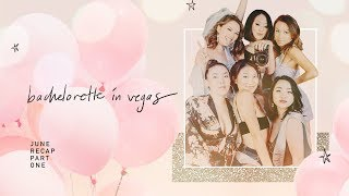 Bachelorette in Vegas | June Recap pt. 1