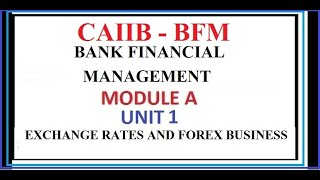 CAIIB BFM EXCHANGE RATES AND FOREX BUSINESS || BANK FINANCIAL MANAGEMENT MODULE A UNIT 1