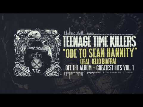 Teenage Time Killers - Ode to Sean Hannity feat. Jello Biafra