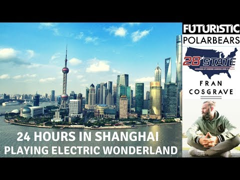 24 Hours In Shanghai Playing Electric Wonderland