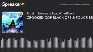 CROOKED COP BLACK OPS & POLICE BRUTALITY