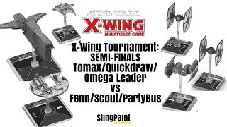 X-WING TOURNEY:Semi-Finals-Tomax/Quickdraw/OL vs Fenn/Bumpmaster/Party Bus - X-Wing Miniatures - SPG