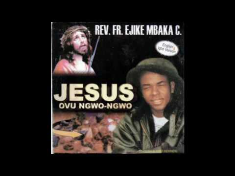 Rev Fr Ejike C Mbaka Music 5 Of 8 Jesus Ovu Ngwo