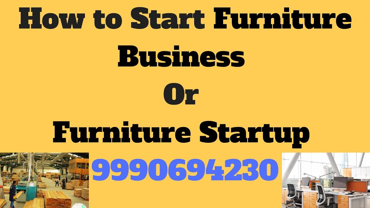 How To Start A Furniture Startup Or Business In India English ह न द