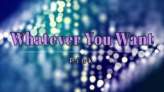 Pink - Whatever You Want (Lyric Video) [HD] [HQ]