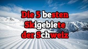 Die 5 besten/größten Skigebiete der Schweiz