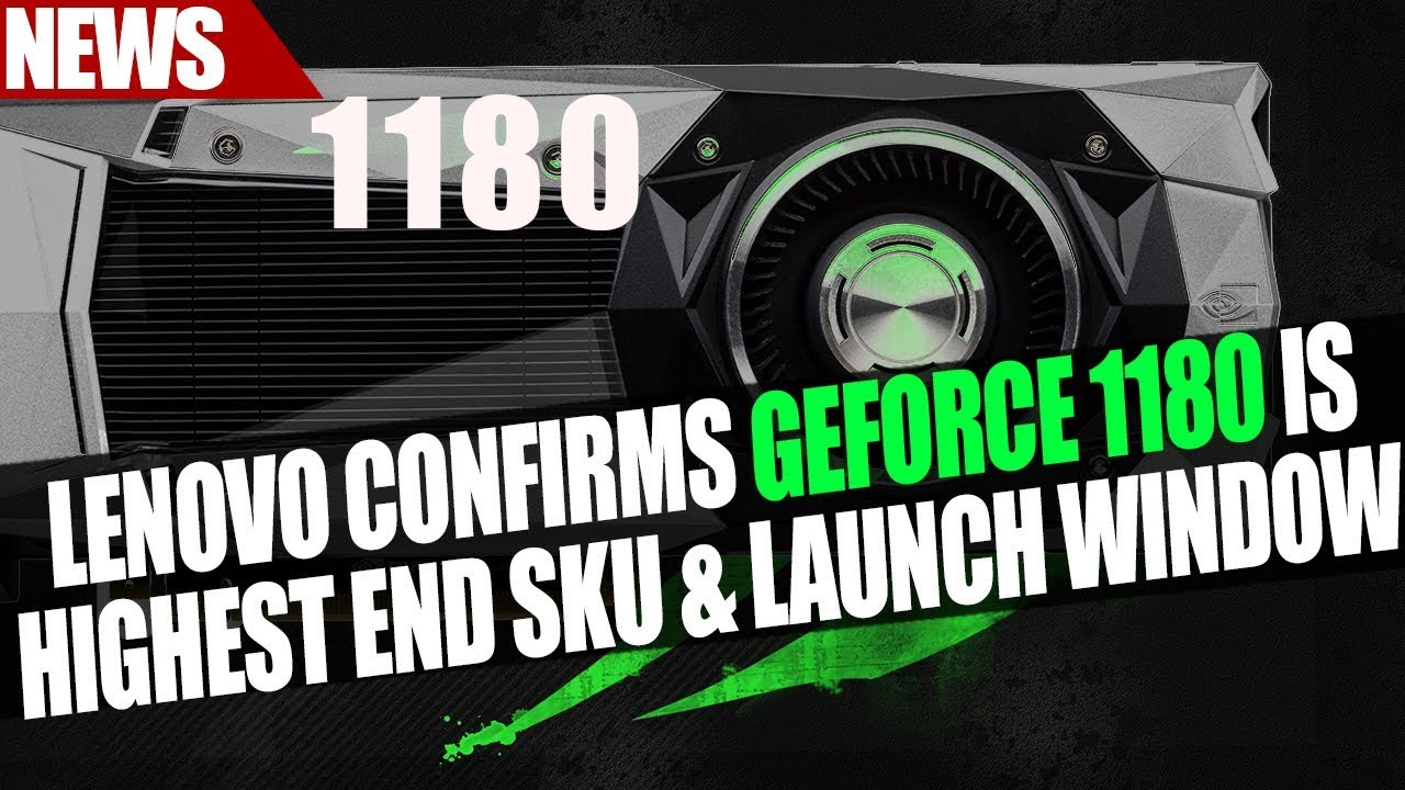GeForce 11 Launch Window & GTX 1180 Highest SKU According to Lenovo | Intel  10nm Hits Laptops