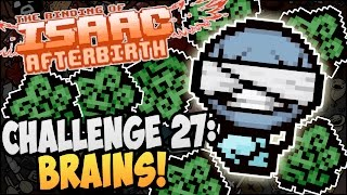The Binding Of Isaac Afterbirth CHALLENGE 27 BRAINS 23