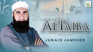 Junaid Jamshed - Ae Taiba - Heart Touching Naat - Tauheed Islamic