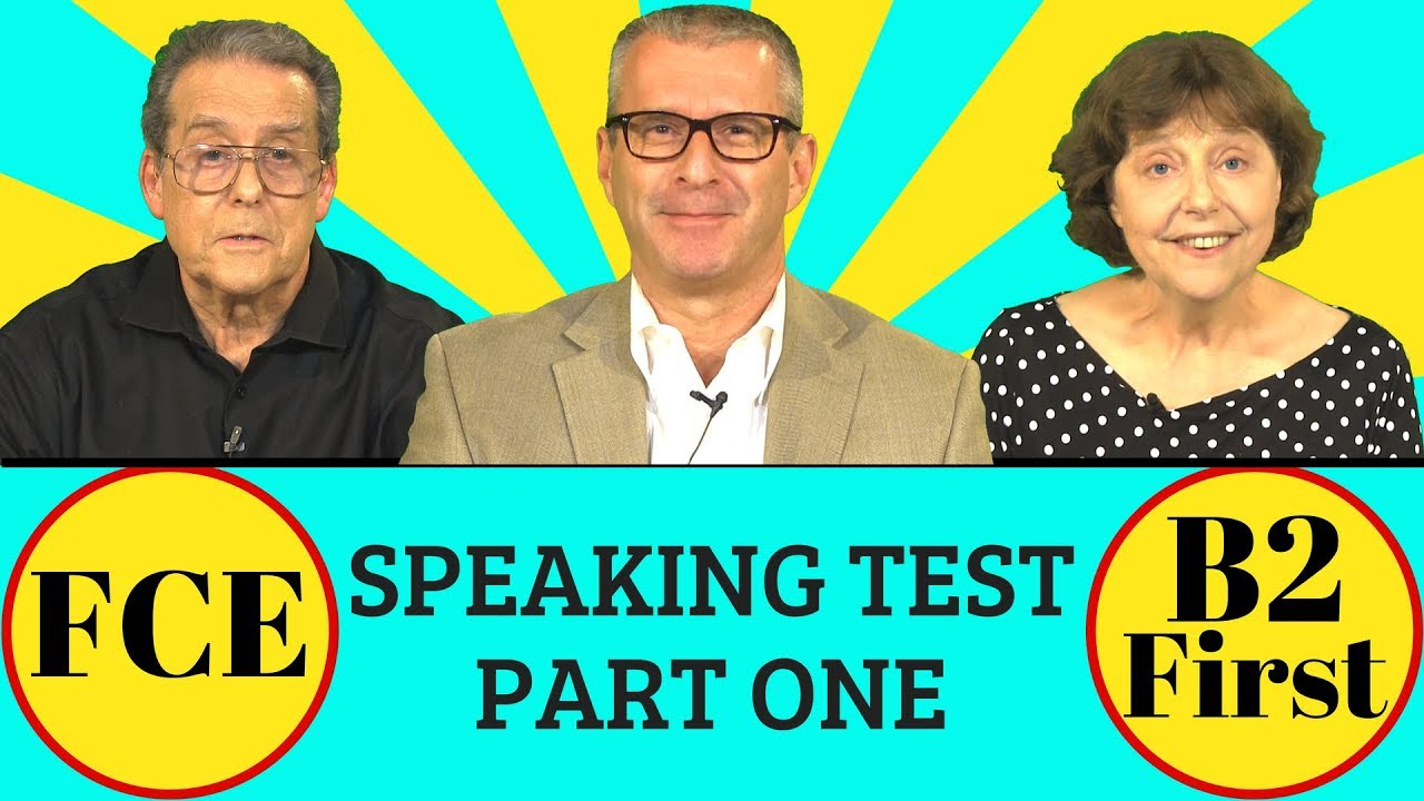 FCE (B2 First) Speaking Test Part 1 + Practice Questions