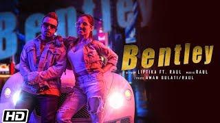 Bentley | Liptika | Raul | Aman Gulati | Latest Punjabi Song 2019