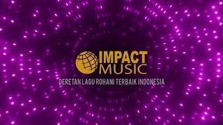 DERETAN LAGU ROHANI TERBAIK IMPACT MUSIC