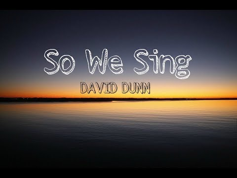 So We Sing by David Dunn (w/lyrics)