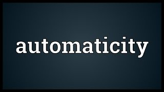 Automaticity Meaning