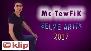 Mc TewFiK - Gelme Artık - 2017 [ HD Klip ] #SlowParça