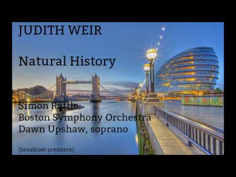 Judith Weir: Natural History [Rattle-Boston SO-Upshaw] Broad