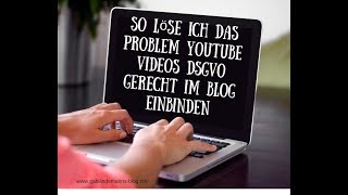 Youtube Videos DSGVO konform in deinen Blog einbinden