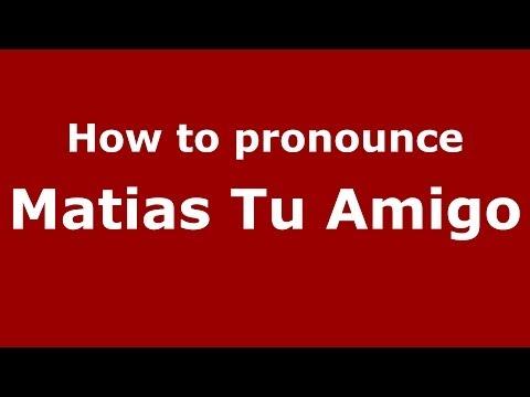 How to pronounce Matias Tu Amigo (Spanish/Argentina)  - PronounceNames.com