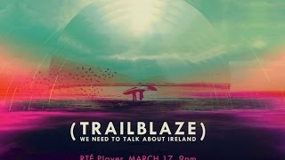 TRAILBLAZE: We Need to Talk About Ireland - RTÉ Player | St Patrick