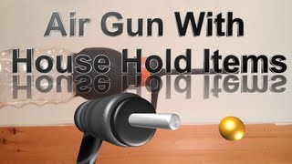 How to Make an Air Gun out of House Hold Materials