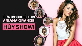 Phản ứng khi nghe tin Ariana Grande hủy show   Kenh14.vn   Mutex   Kinglive
