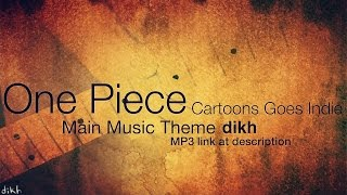 One Piece Main Music Theme Overtaken (Cartoons Goes indie) by dikh