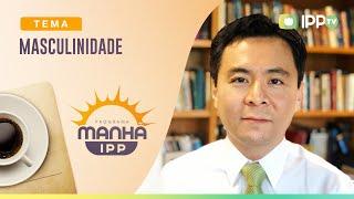 Masculinidade | Manhã IPP | Presb. Eduardo Teruiya  | IPP TV