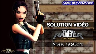 [GBA] Tomb Raider : The Prophecy (2002) - Niveau 19 (AEON)