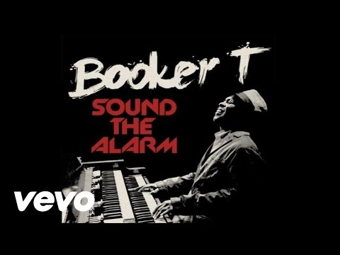 Booker T - Sound The Alarm ft. Mayer Hawthorne