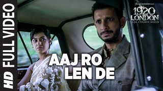 Aaj Ro Len De Full Video Song | 1920 LONDON | Sharman Joshi, Meera Chopra, Shaarib and Toshi